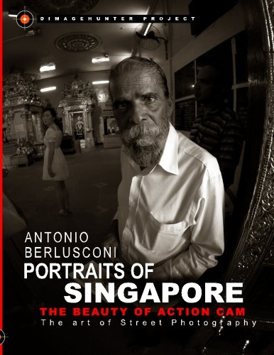 Portraits of Singapore The Beauty of Action Cam: The Art of Street Photography (Dimagehunter Project, Band 1)